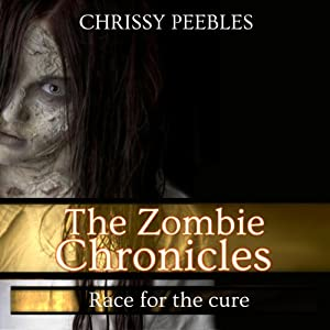 The Zombie Chronicles, Book 2: Race for the Cure (Apocalypse Infection Unleashed, Volume 2) | [Chrissy Peebles]