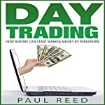 Day Trading: How Anyone Can Start Making Money by Tomorrow | Paul Reed