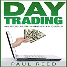 Day Trading: How Anyone Can Start Making Money by Tomorrow (       UNABRIDGED) by Paul Reed Narrated by Shane Morris
