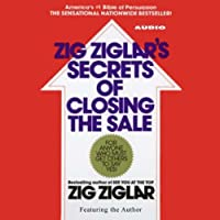 Zig Ziglar's Secrets of Closing the Sale (       ABRIDGED) by Zig Ziglar Narrated by Zig Ziglar