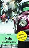 Kuba fürs Handgepäck: Geschichten und Berichte - Ein Kulturkompass (Bücher fürs Handgepäck)
