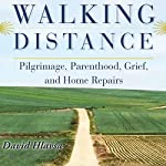 Walking Distance: Pilgrimage, Parenthood, Grief, and Home Repairs | David Hlavsa
