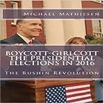 Boycott-Girlcott The Presidential Elections in 2016: The Rushin Revolution | Michael Mathiesen