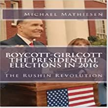 Boycott-Girlcott The Presidential Elections in 2016: The Rushin Revolution (       UNABRIDGED) by Michael Mathiesen Narrated by Michael Mathiesen