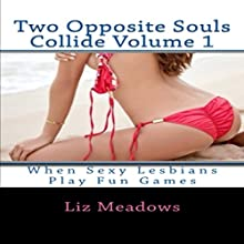 Two Opposite Souls Collide Volume 1: When Sexy Lesbians Play Fun Games (       UNABRIDGED) by Liz Meadows Narrated by Trevor Clinger