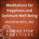 Meditations for Happiness and Optimum Well Being | Andrew Weil