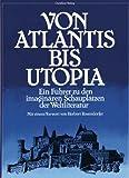 Von Atlantis bis Utopia - Ein Führer zu den imaginären Schauplätzen der Weltliteratur - Alberto Manguel, Gianni Guadalupi