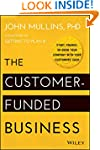 The Customer-Funded Business: Start,...