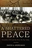 Shattered Peace: Versailles 1919 and the Price We Pay Today David A. Andelman