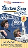 Chicken Soup for the Soul: Moms & Sons: Stories by Mothers and Sons, in Appreciation of Each Other (1455808873) by Canfield, Jack