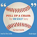 Pull Up a Chair: The Vin Scully Story Audiobook by Curt Smith Narrated by Don Leslie