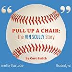 Pull Up a Chair: The Vin Scully Story | Curt Smith
