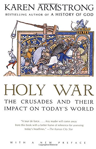 Holy War: The Crusades and Their Impact on Today's World