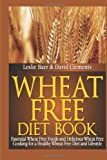 Wheat Free Diet Book: Essential Wheat Free Foods and Delicious Wheat Free Cooking for a Healthy Wheat Free Diet and Lifestyle