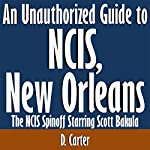 An Unauthorized Guide to NCIS, New Orleans: The NCIS Spinoff Starring Scott Bakula | D. Carter