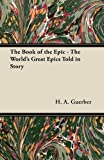The Book of the Epic - The Worlds Great Epics Told in Story