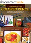 The Ultimate Guide To Colored Pencil:...