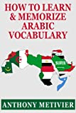 How to Learn and Memorize Arabic Vocabulary ... Using A Memory Palace Specifically Designed for Arabic (Magnetic Memory Series)