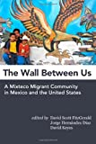 img - for The Wall Between Us: A Mixteco Migrant Community in Mexico and the United States book / textbook / text book