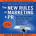 The New Rules of Marketing and PR: How to Use Social Media, Online Video, Mobile Applications, Blogs, News Releases, and Viral Marketing to Reach Buyers Directly (       UNABRIDGED) by David Meerman Scott Narrated by David Meerman Scott, Sean Pratt