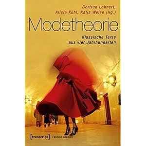 Modetheorie: Klassische Texte aus vier Jahrhunderten (Fashion Studies)