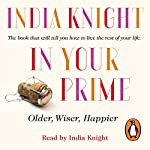 In Your Prime: Older, Wiser, Happier | India Knight