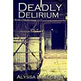 Deadly Delirium ~ Alyssa Liljequist