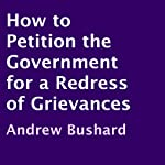 How to Petition the Government for a Redress of Grievances | Andrew Bushard