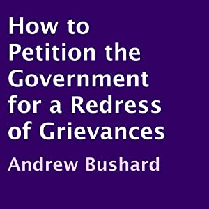 How to Petition the Government for a Redress of Grievances | [Andrew Bushard]