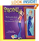 Prom!: A Complete Guide to a Truly Spectacular Night