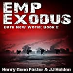 EMP Exodus - an EMP Survival Story: Dark New World, Book 2 | J. J. Holden,Henry Gene Foster
