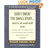 Don't Sweat the Small Stuff and It's All Small Stuff: Simple Ways to Keep the Little Things From Taking Over Your...