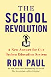Ron Paul The School Revolution: A New Answer for Our Broken Education System