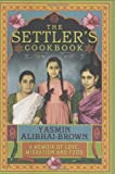 Yasmin Alibhai-Brown The Settler's Cookbook: A Memoir of Love, Migration and Food
