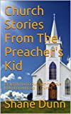 Church Stories From The Preachers Kid: (a slightly humorous, non-religious look at growing up in church)