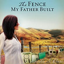 The Fence My Father Built (       UNABRIDGED) by Linda S. Clare Narrated by Diane Piron-Gelman