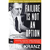 "Failure Is Not an Option: Mission Control From Mercury to Apollo 13 and Beyondvon ""Gene Kranz"""