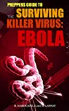img - for Ebola : The Preppers Guide to Surviving the Killer Virus - Ebola book / textbook / text book