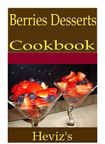 Berries Desserts 101. Delicious, Nutritious, Low Budget, Mouth Watering Berries Desserts Cookbook