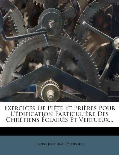Exercices De Piéte Et Prières Pour L'édification Particulière Des Chrétiens Éclairés Et Vertueux...