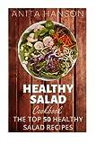 Healthy Salad Cookbook: The Top 50 Most Healthy and Delicious Salad Recipes (Top 50 Healthy Recipes) (Volume 3)
