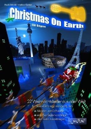 Christmas on Earth für Gitarre: Weihnachtslieder aus aller Welt für Solo-Gitarre zum Begleiten und Mitsingen mit Grifftabellen und Akkorden, Buch