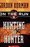 Hunting the Hunter (On the Run, Book 6) (0439651417) by Korman, Gordon