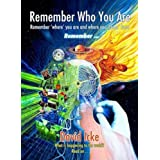 Remember Who You Are: Remember 'Where' You Are and Where You 'Come' Fromby David Vaughan Icke