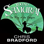 The Way of the Dragon: Young Samurai, Book 3 | Chris Bradford