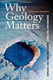 img - for Why Geology Matters: Decoding the Past, Anticipating the Future by Doug Macdougall (2011-05-02) book / textbook / text book
