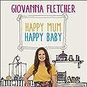 Happy Mum, Happy Baby: My Adventures into Motherhood Hörbuch von Giovanna Fletcher Gesprochen von: Giovanna Fletcher