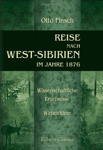 Reise nach West-Sibirien im Jahre 1876. Auf Veranstaltung des Vereins für die deutsche Nordpolarfahrt zu Bremen unternommen von Dr. O. Finsch, Dr. A. ... Wissenschaftliche Ergebnisse. Wirbelthiere