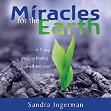 Miracles for the Earth: A Seven-Step Guide to Healing Yourself and Your Environment  by Sandra Ingerman Narrated by Sandra Ingerman