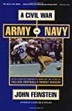 A Civil War: Army Vs. Navy a Year Inside College Football's Purest Rivalry (0316278246) by Feinstein, John